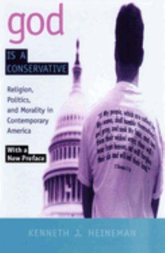 God Is a Conservative : Religion, Politics, and Morality in Contemporary America - Kenneth J. Heineman