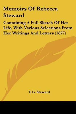 Paperback Memoirs of Rebecca Steward : Containing A Full Sketch of Her Life, with Various Selections from Her Writings and Letters (1877) Book
