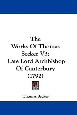 Hardcover The Works of Thomas Secker V3 : Late Lord Archbishop of Canterbury (1792) Book