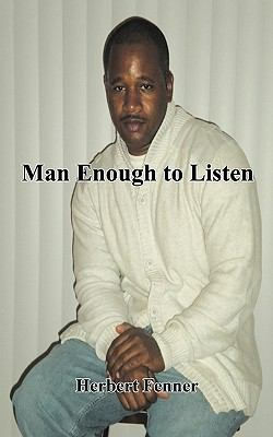 Man Enough to Listen Herbert Fenner Author