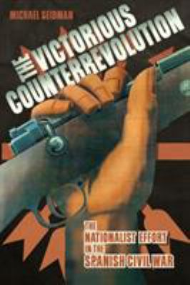 The Victorious Counterrevolution : The Nationalist Effort in the Spanish Civil War - Michael Seidman