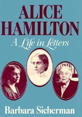 Alice Hamilton : A Life in Letters - Barbara Sicherman