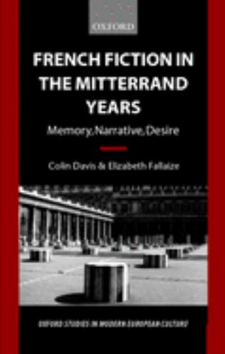 French Fiction in the Mitterrand Years : Memory, Narrative, Desire - Colin Davis; Elizabeth Fallaize