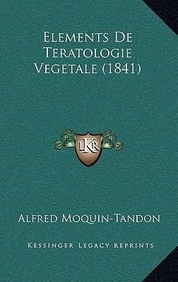1167931912 - Alfred Moquin-Tandon: Elements de Teratologie Vegetale - Livre