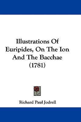 Hardcover Illustrations of Euripides, on the Ion and the Bacchae Book