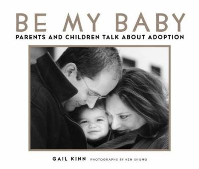 Be My Baby : Parents and Children Talk about Adoption - Gail Kinn