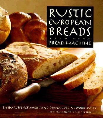 Rustic European Breads From Your Bread Book By Linda West Eckhardt