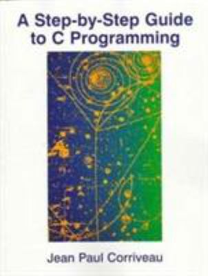 A Step-by-Step Guide to C Programming - Jean Paul Corriveau