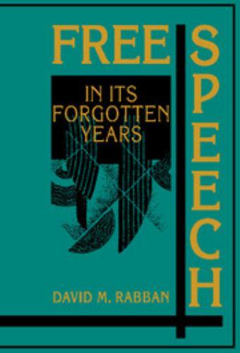 Free Speech in Its Forgotten Years, 1870-1920 - David M. Rabban