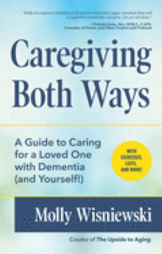 Paperback Caregiving Both Ways : A Guide to Caring for a Loved One with Dementia (and Yourself!) Book