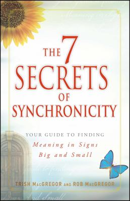 2c0143214 The 7 Secrets of Synchronicity: Your... book by Rob MacGregor