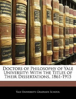 Paperback Doctors of Philosophy of Yale University : With the Titles of Their Dissertations, 1861-1915 Book