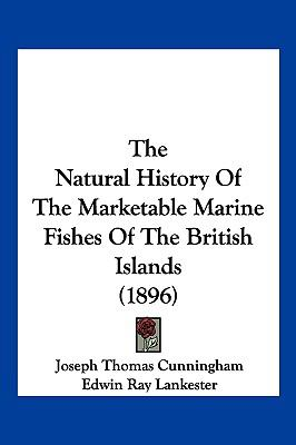 Hardcover The Natural History of the Marketable Marine Fishes of the British Islands Book