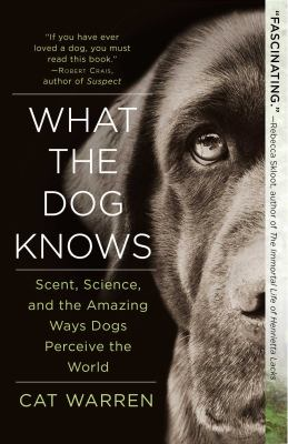 Paperback What the Dog Knows : Scent, Science, and the Amazing Ways Dogs Perceive the World Book