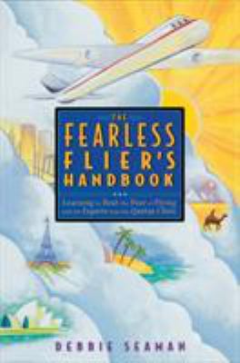 The Fearless Flier's Handbook: Learning to Beat the Fear of Flying with the... 1