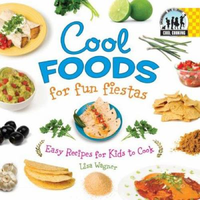 Cool foods for fun fiestas easy recipes book by lisa wagner cool foods for fun fiestas easy recipes for kids to cook forumfinder Images