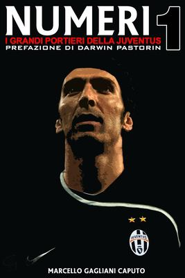 Numeri 1 - I Grandi Portieri Della Juventus - Marcello Gagliani Caputo