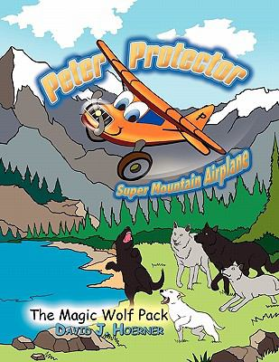 Peter Protector Super Mountain Airplane : The Magic Wolf Pack - David J. Hoerner