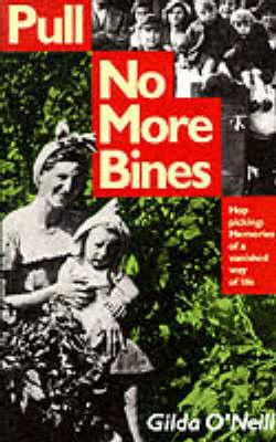 Pull No More Bines : Hop Picking-Memories of a Vanished Way of Life - Gilda O'Neill