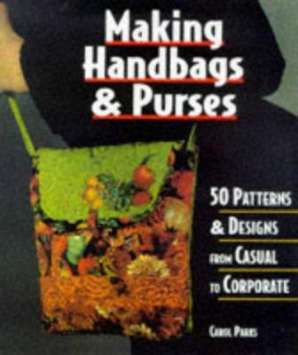 Making Handbags and Purses : 50 Patterns and Designs from Casual to Corporate (1579900127 2318280) photo
