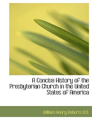 Paperback A Concise History of the Presbyterian Church in the United States of Americ [Large Print] Book