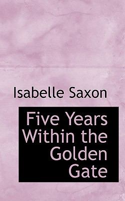 Paperback Five Years Within the Golden Gate Book