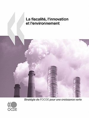 La Fiscalit?, L'Innovation et L'Environnement - Organisation for Economic Co-operation and Development (OECD) Staff