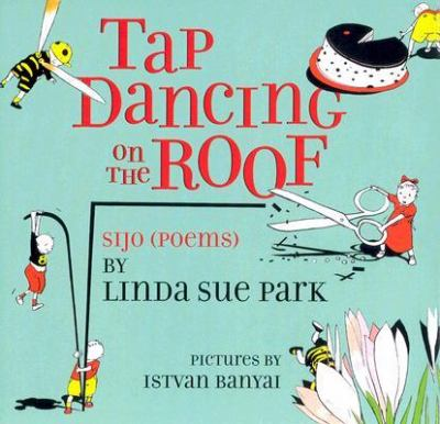 Tap Dancing On The Roof Sijo Poems Book By Linda Sue Park