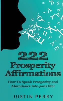 222 prosperity affirmations how to book by justin perry 222 prosperity affirmations how to speak prosperity and abundance into your life large print malvernweather Images