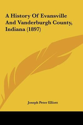 A History of Evansville and VanDerburgh County, Indiana - Joseph Peter Elliott