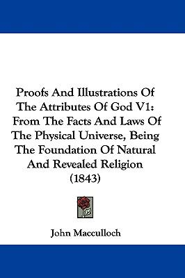 Hardcover Proofs and Illustrations of the Attributes of God V1 : From the Facts and Laws of the Physical Universe, Being the Foundation of Natural and Revealed R Book