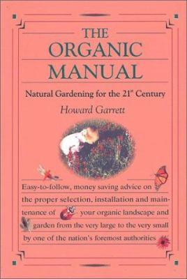 Organic Manual : Natural Gardening for the 21st Century - Garrett, Howard