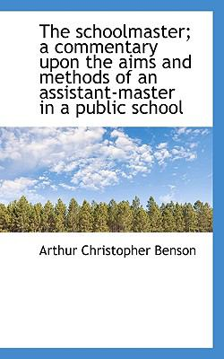 Paperback The Schoolmaster; a Commentary upon the Aims and Methods of an Assistant-Master in a Public School Book
