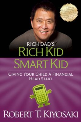 Rich Dad's Rich Kid, Smart Kid: Giving Your Children a Financial Headstart - Book #4 of the Rich Dad