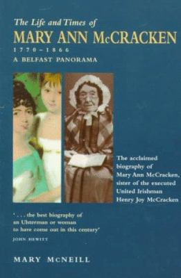 The Life and Times of Mary Ann McCracken, 1770-1866 : A Belfast Panorama - Mary McNeill