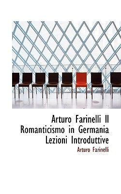 Paperback Arturo Farinelli il Romanticismo in Germania Lezioni Introduttive Book
