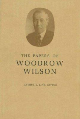 The Papers of Woodrow Wilson - Woodrow Wilson