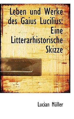Paperback Leben Und Werke Des Gaius Lucilius: Eine Litterarhistorische Skizze Book