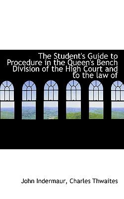 Paperback The Student's Guide to Procedure in the Queen's Bench Division of the High Court and to the Law Of Book