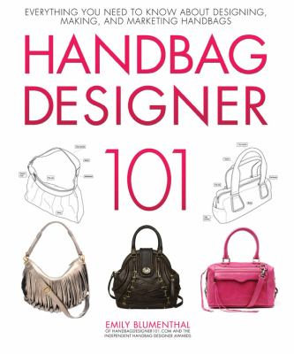 Handbag Designer 101 : Everything You Need to Know about Designing, Making, and Marketing Handbags (0760339732 7165181) photo