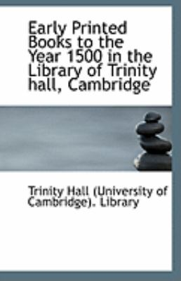 Paperback Early Printed Books to the Year 1500 in the Library of Trinity Hall, Cambridge Book