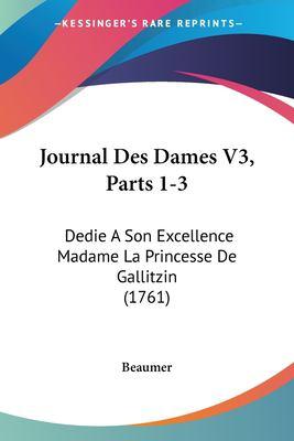 1120306035 - Beaumer: Journal des Dames V3, Parts 1-3 : Dedie A Son Excellence Madame la Princesse de Gallitzin (1761) - Livre