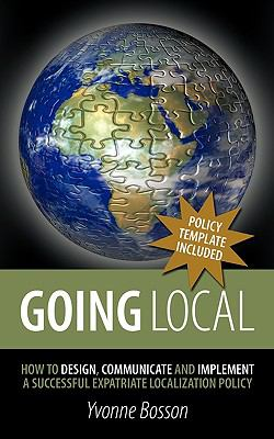Going Local : How to Design, Communicate and Implement a Successful Expatriate Localization Policy - Yvonne Bosson