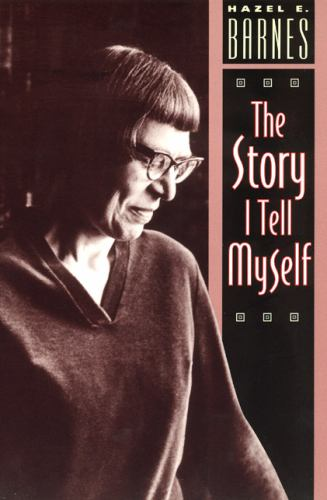 The Story I Tell Myself : A Venture in Existentialist Autobiography - Hazel E. Barnes