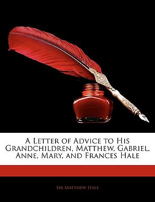 Paperback A Letter of Advice to His Grandchildren, Matthew, Gabriel, Anne, Mary, and Frances Hale Book