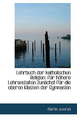 Paperback Lehrbuch der Katholischen Religion : F?r h?here Lehranstalten zun?chst f?r die oberen Klassen der Gym Book