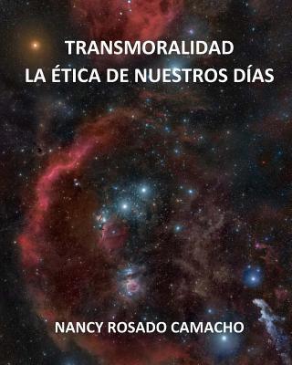 Transmoralidad. La ética de nuestros días (Spanish Edition) - Rosado Camacho, Nancy