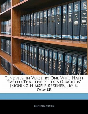Paperback Tendrils, in Verse by One Who Hath 'Tasted That the Lord Is Gracious' [Signing Himself Rezeneb ] by E Palmer Book