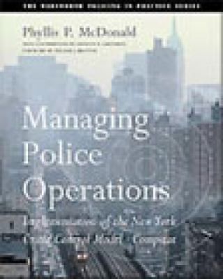 Managing Police Operations : Implementing the NYPD Crime Control Model Using COMPSTAT - Phyllis P. McDonald