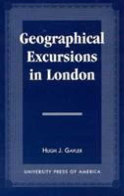 Geographical Excursions in London - Hugh J. Gaylor